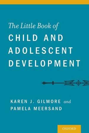 The Little Book of Child and Adolescent Development de Karen Gilmore
