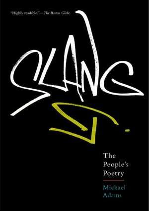Slang: The People's Poetry de Michael Adams