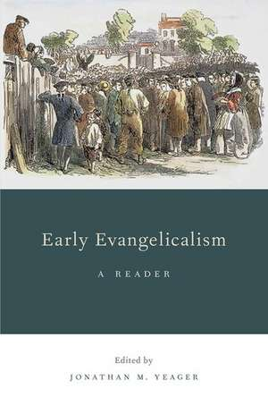Early Evangelicalism: A Reader de Jonathan M. Yeager