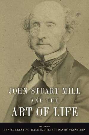 John Stuart Mill and the Art of Life de Ben Eggleston