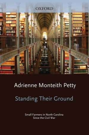 Standing Their Ground: Small Farmers in North Carolina since the Civil War de Adrienne Monteith Petty