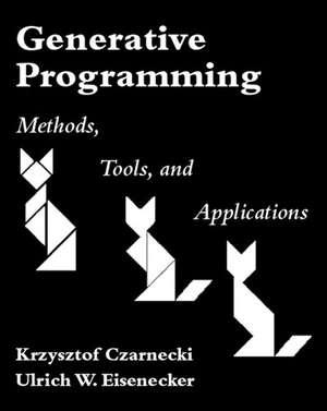 Generative Programming:  Methods, Tools, and Applications de Krzysztof Czarnecki