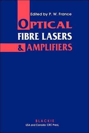 Optical Fibre Lasers and Amplifiers de P.W. France