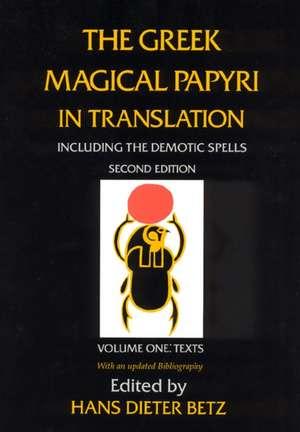 The Greek Magical Papyri in Translation, Including the Demotic Spells, Volume 1 imagine