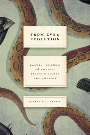 From Eve to Evolution: Darwin, Science, and Women's Rights in Gilded Age America de Kimberly A. Hamlin