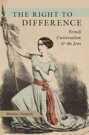 The Right to Difference: French Universalism and the Jews de Maurice Samuels