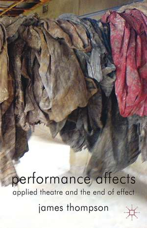 Performance Affects: Applied Theatre and the End of Effect de J. Thompson