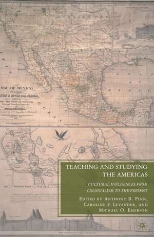 Teaching and Studying the Americas: Cultural Influences from Colonialism to the Present de A. Pinn