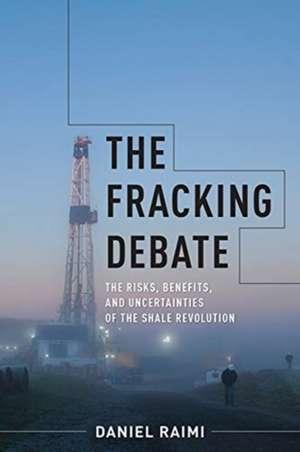 The Fracking Debate – The Risks, Benefits, and Uncertainties of the Shale Revolution de Daniel Raimi