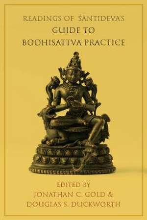 Readings of Santideva`s Guide to Bodhisattva Practice de Jonathan C. Gold
