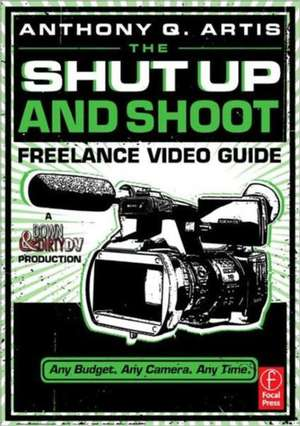 The Shut Up and Shoot Freelance Video Guide imagine