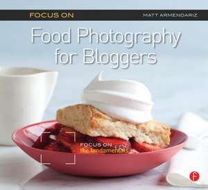 Focus on Food Photography for Bloggers imagine