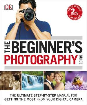 The Beginner's Photography Guide: The Ultimate Step-by-Step Manual for Getting the Most from your Digital Camera de DK