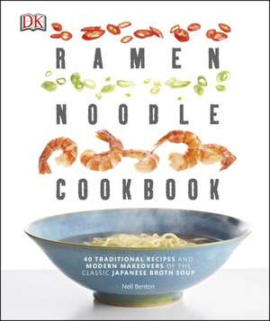 Ramen Noodle Cookbook: 40 Traditional Recipes and Modern Makeovers of the Classic Japanese Broth Soup de Nell Benton