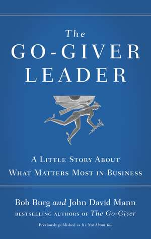 The Go-Giver Leader: A Little Story About What Matters Most in Business de Bob Burg