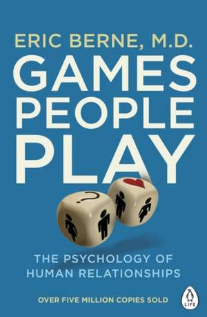 Games People Play: The Psychology of Human Relationships de Eric Berne