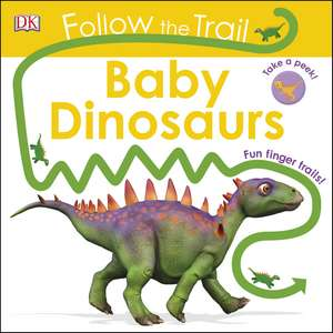 Follow The Trail Baby Dinosaurs: Take a Peek! Fun Finger Trails! de DK