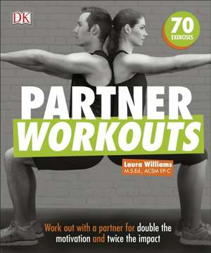 Partner Workouts: Work out with a partner for double the motivation and twice the impact de Laura Williams