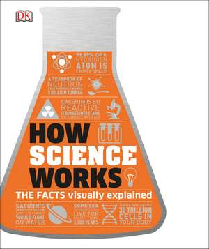 How Science Works: The Facts Visually Explained de DK