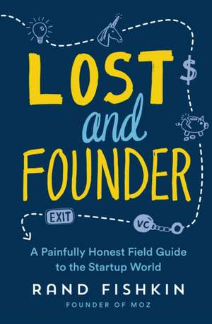 Lost and Founder: A Painfully Honest Field Guide to the Startup World de Rand Fishkin