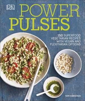 Power Pulses: 150 Superfood Vegetarian Recipes, Featuring Vegan and Meat Variations de Tami Hardeman