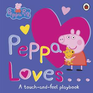 Peppa Loves: A Touch-and-Feel Playbook
