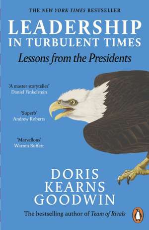 Leadership in Turbulent Times: Lessons from the Presidents de Doris Kearns Goodwin