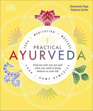 Practical Ayurveda: Find Out Who You Are and What You Need to Bring Balance to Your Life de Sivananda Yoga Vedanta Centre