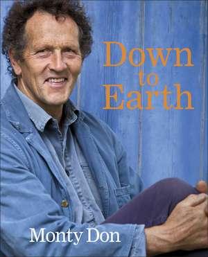 Down to Earth: Gardening Wisdom de Monty Don