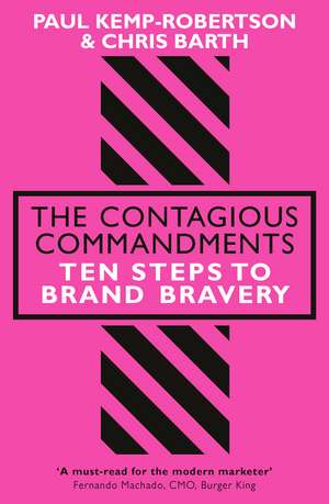 The Contagious Commandments: Ten Steps to Brand Bravery de Paul Kemp-Robertson