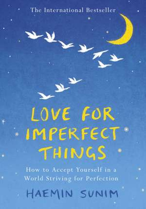 Love for Imperfect Things: The Sunday Times Bestseller: How to Accept Yourself in a World Striving for Perfection de Haemin Sunim