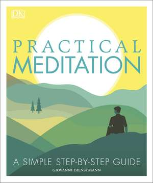 Practical Meditation: A Simple Step-by-Step Guide de Giovanni Dienstmann