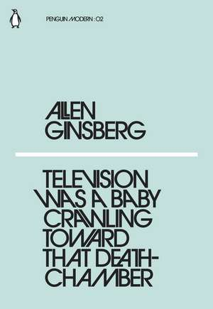 Television Was a Baby Crawling Toward That Deathchamber de Allen Ginsberg
