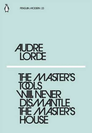 The Master's Tools Will Never Dismantle the Master's House de Audre Lorde