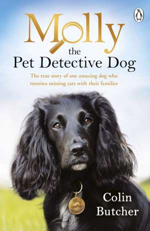 Molly the Pet Detective Dog: The true story of one amazing dog who reunites missing cats with their families de Colin Butcher