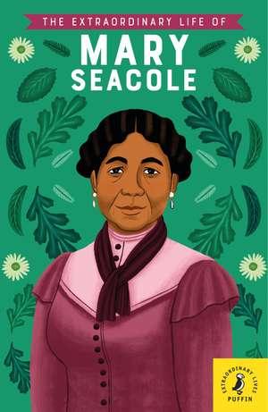 The Extraordinary Life of Mary Seacole de Naida Redgrave