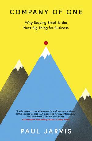 Company of One: Why Staying Small is the Next Big Thing for Business de Paul Jarvis