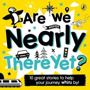 Are We Nearly There Yet?: Puffin Book of Stories for the Car de Puffin