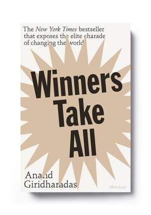 Winners Take All: The Elite Charade of Changing the World de Anand Giridharadas