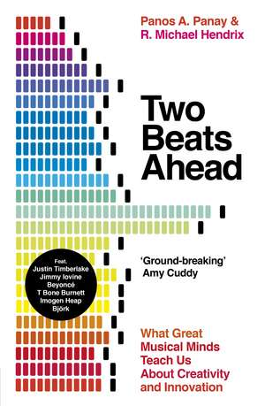 Two Beats Ahead: What Great Musical Minds Teach Us About Creativity and Innovation de Panos A. Panay