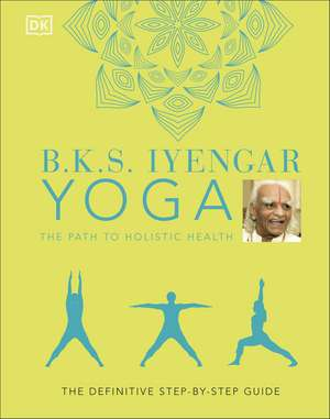 B.K.S. Iyengar Yoga The Path to Holistic Health imagine
