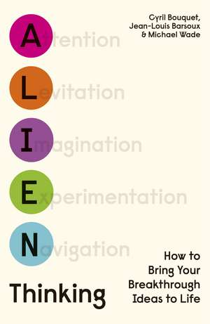 Alien Thinking: How to Bring Your Breakthrough Ideas to Life de Cyril Bouquet