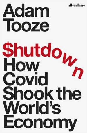 Shutdown: How Covid Shook the World's Economy de Adam Tooze