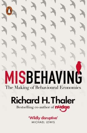 Misbehaving: The Making of Behavioural Economics de Richard H Thaler