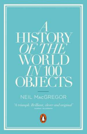 A History of the World in 100 Objects de Dr Neil MacGregor