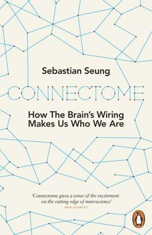 Connectome: How the Brain's Wiring Makes Us Who We Are de Sebastian Seung