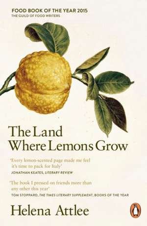 The Land Where Lemons Grow: The Story of Italy and its Citrus Fruit de Helena Attlee