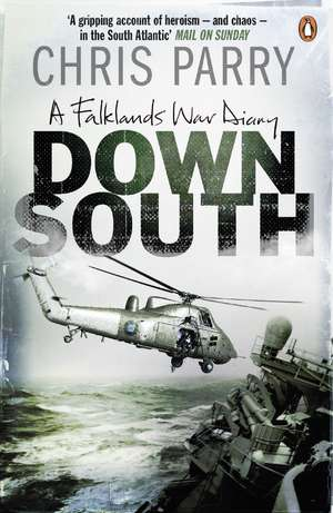 Down South: A Falklands War Diary de Chris Parry
