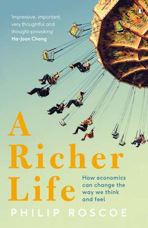 A Richer Life: How Economics Can Change the Way We Think and Feel de Philip Roscoe