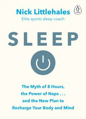 Sleep: Change the way you sleep with this 90 minute read de Nick Littlehales
